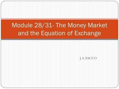 J.A.SACCO Module 28/31- The Money Market and the Equation of Exchange.
