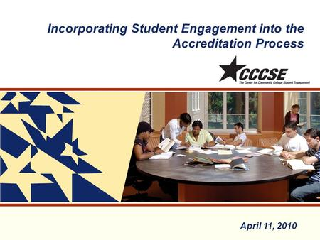 Incorporating Student Engagement into the Accreditation Process April 11, 2010.