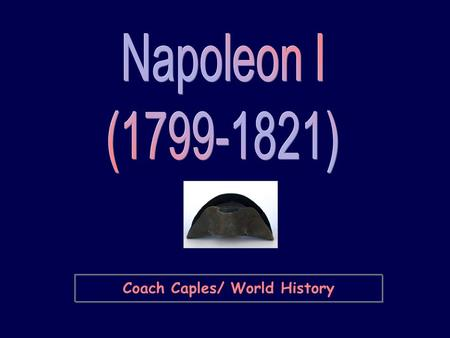 Coach Caples/ World History. Napoleon's Rise to Power aEarlier military career  the Italian Campaigns:  1796-1797  he conquered most of northern.