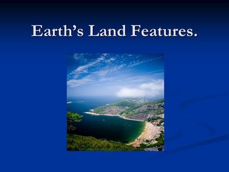 Earth's Land Features..