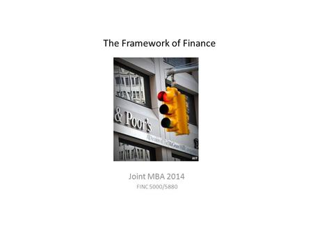 The Framework of Finance Joint MBA 2014 FINC 5000/5880.