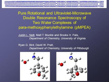 Pure Rotational and Ultraviolet-Microwave Double Resonance Spectroscopy of Two Water Complexes of para-methoxyphenylethylamine (pMPEA) Justin L. Neill,