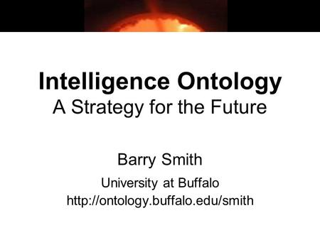 Intelligence Ontology A Strategy for the Future Barry Smith University at Buffalo
