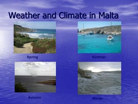 Weather and Climate in Malta SpringSummer Autumn Winter.