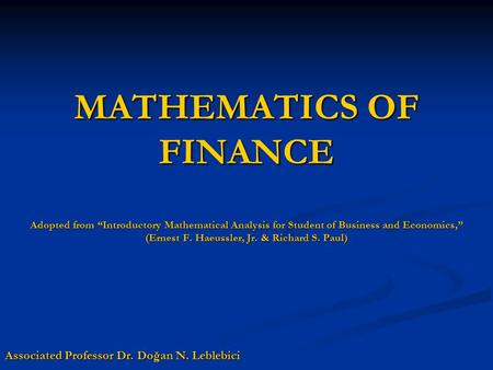 "MATHEMATICS OF FINANCE Adopted from ""Introductory Mathematical Analysis for Student of Business and Economics,"" (Ernest F. Haeussler, Jr. & Richard S."
