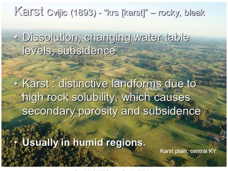 "Karst Cvijic (1893) - ""krs [karst]"" – rocky, bleak Dissolution, changing water table levels, subsidenceDissolution, changing water table levels, subsidence."