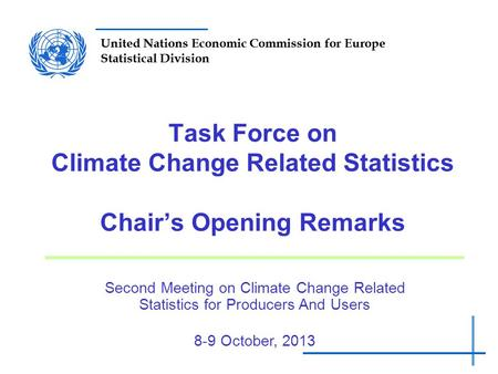 United Nations Economic Commission for Europe Statistical Division Task Force on Climate Change Related Statistics Chair's Opening Remarks Second Meeting.