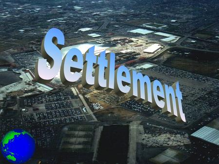 Settlement A settlement is a place where people live Most people live in permanent settlements Some people are unfortunate to live in temporary settlements.