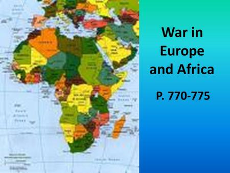 War in Europe and Africa P. 770-775. The U.S. went to war in Europe first, vowing to help Britain and the Soviet Union defeat the Axis Powers (January.