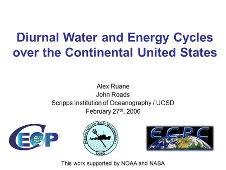 Diurnal Water and Energy Cycles over the Continental United States Alex Ruane John Roads Scripps Institution of Oceanography / UCSD February 27 th, 2006.