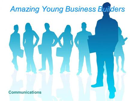 Amazing Young Business Builders Communications. 2 COMMUNICATIONS Business communication Internal – to communicate between people involved in the project.