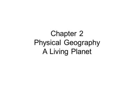 Chapter 2 Physical Geography A Living Planet. What is this physical feature?
