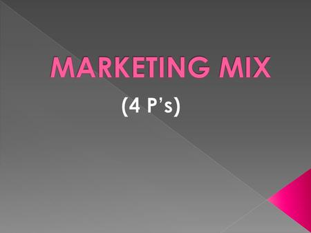 Marketing Mix ProductPromotionPricePlace PRODUCT A product can be either: A good This is tangible (Can be seen, felt, touched, tasted)