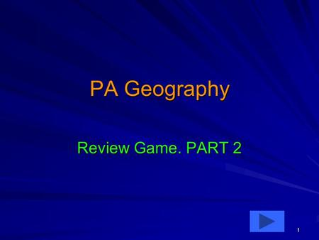 1 PA Geography Review Game. PART 2. 2 Pennsylvania Geography 22Q. Define Grid – A. a system of lines drawn on a map – B. space is equal to so many actual.