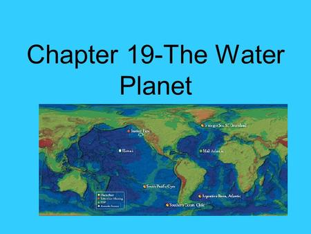 Chapter 19-The Water Planet. Global Ocean: The body of salt water that covers nearly ¾ our Earth's surface. Only Earth can be called the water planet—why.