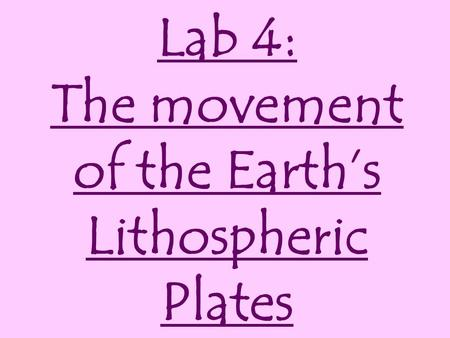 Lab 4: The movement of the Earth's Lithospheric Plates.