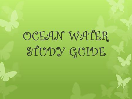 OCEAN WATER STUDY GUIDE. Draw the shape of the ocean floor and describe the following features: Trench Continental shelf Island Mid- Ocean Ridge Abyssal.