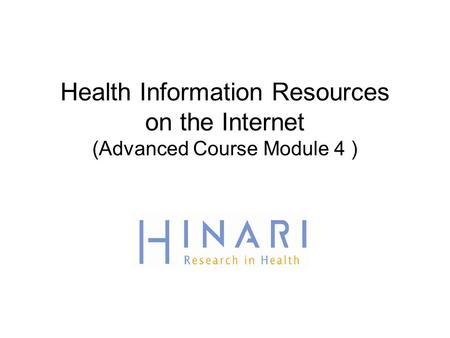 Health Information Resources on the Internet (Advanced Course Module 4 )