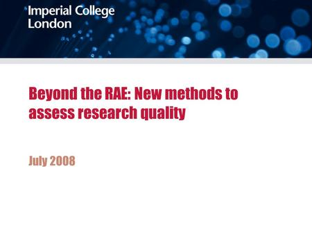 Beyond the RAE: New methods to assess research quality July 2008.