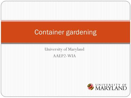 University of Maryland AAEP2-WIA Container gardening.