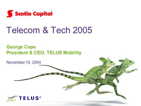 George Cope President & CEO, TELUS Mobility November 10, 2004 Telecom & Tech 2005.