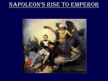 "NAPOLEON'S RISE TO EMPEROR. EARLY LIFE Born in Corsica to a poor family Military hero started early in his career, ""savior of the French republic"" ""the."