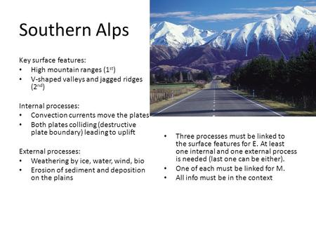 Southern Alps Key surface features: High mountain ranges (1 st ) V-shaped valleys and jagged ridges (2 nd ) Internal processes: Convection currents move.