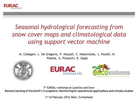 Seasonal hydrological forecasting from snow cover maps and climatological data using support vector machine M. Callegari, L. De Gregorio, P. Mazzoli, C.
