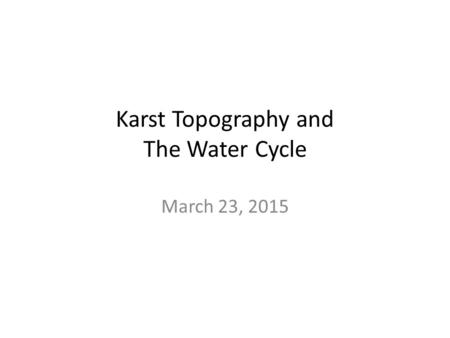 Karst Topography and The Water Cycle March 23, 2015.