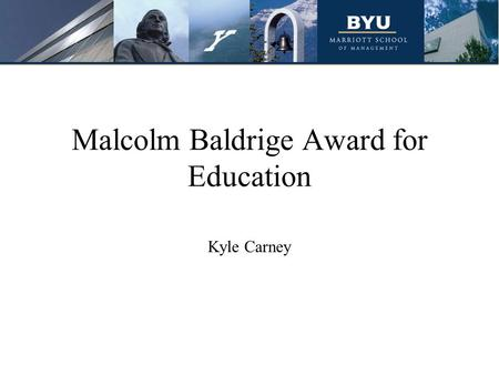 Malcolm Baldrige Award for Education Kyle Carney.