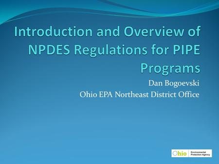 Dan Bogoevski Ohio EPA Northeast District Office.