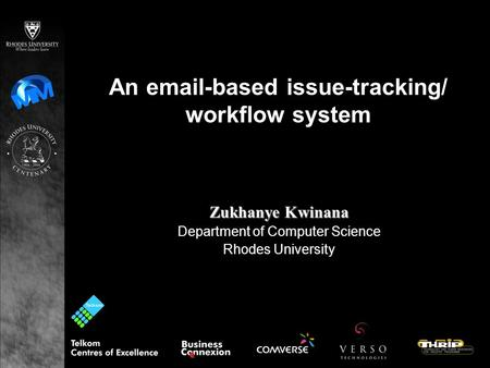 An email-based issue-tracking/ workflow system Zukhanye Kwinana Department of Computer Science Rhodes University.
