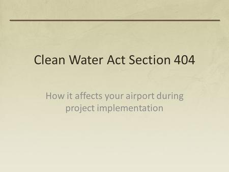 Clean Water Act Section 404 How it affects your airport during project implementation.