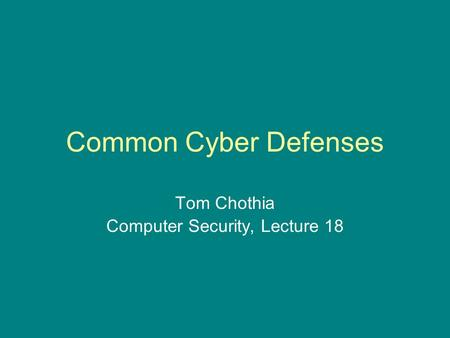 Common Cyber Defenses Tom Chothia Computer Security, Lecture 18.