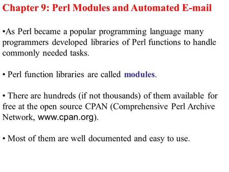 Chapter 9: Perl Modules and Automated E-mail As Perl became a popular programming language many programmers developed libraries of Perl functions to handle.