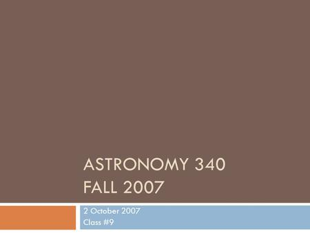 ASTRONOMY 340 FALL 2007 2 October 2007 Class #9. Salient Martian Features  R Mars = 3396 km (R Earth = 6378 km)  Higher surface area to mass ratio 