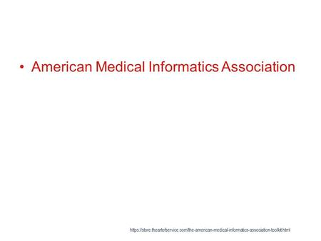 American Medical Informatics Association https://store.theartofservice.com/the-american-medical-informatics-association-toolkit.html.