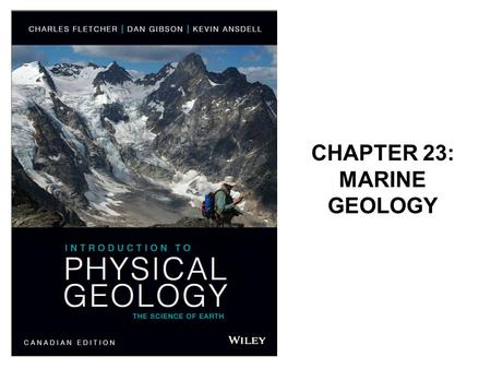 CHAPTER 23: MARINE GEOLOGY. Earth's Water Earth's oceans are unique in the Solar System and are the largest single feature on the planet. 70% of the Earth's.