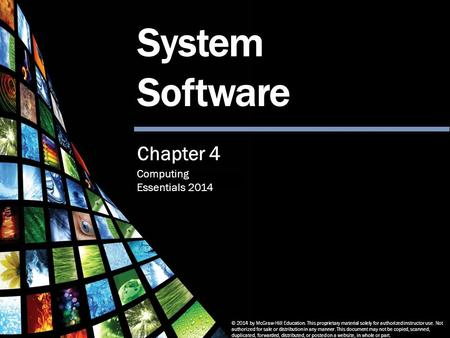 Computing Essentials 2014 System Software © 2014 by McGraw-Hill Education. This proprietary material solely for authorized instructor use. Not authorized.