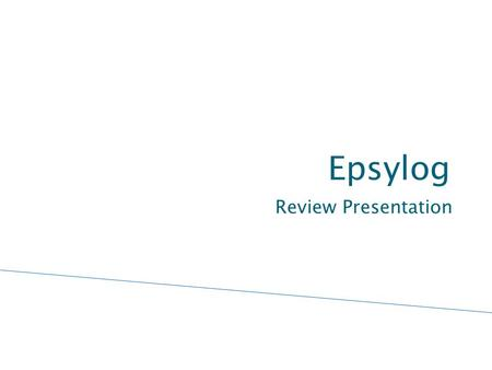 Epsylog Review Presentation.  Presentation ◦ Resume ◦ Organization ◦ Missions ◦ Services  Markets  Partnership  Future  Contact Summary.