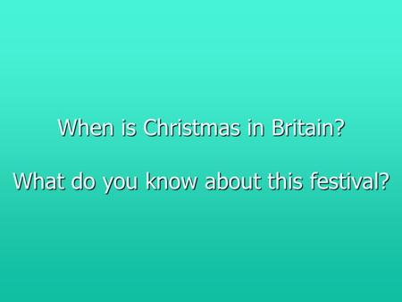 When is Christmas in Britain? What do you know about this festival?