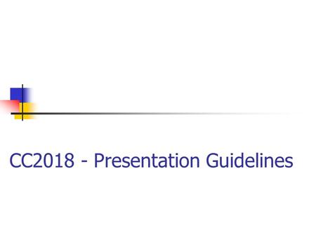CC2018 - Presentation Guidelines. Introduction Communicate thoughts and ideas effectively using various tools and media Presentation skills important.