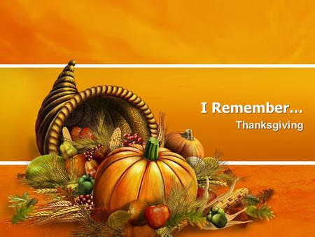 I Remember… Thanksgiving. My Favorite Thanksgiving Memory What is your favorite Thanksgiving memory? Why is your favorite Thanksgiving so special? Who.