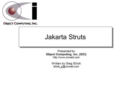 Jakarta Struts Presented by Object Computing, Inc. (OCI)  Written by Greg Elliott
