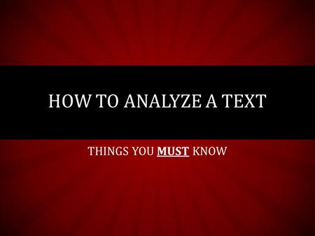 THINGS YOU MUST KNOW HOW TO ANALYZE A TEXT. SOAPS Speaker Occassion Audience Purpose Subject.