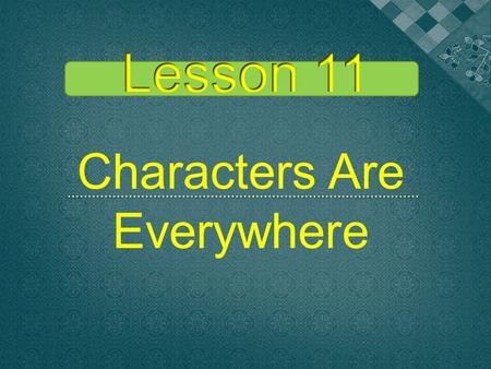 "Characters Are Everywhere  Students can learn how to use ""want to"".  Students can learn the expressions about invitation, appointment and telephone,"