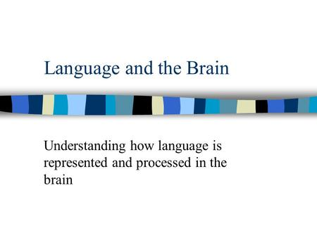 Language and the Brain Understanding how language is represented and processed in the brain.