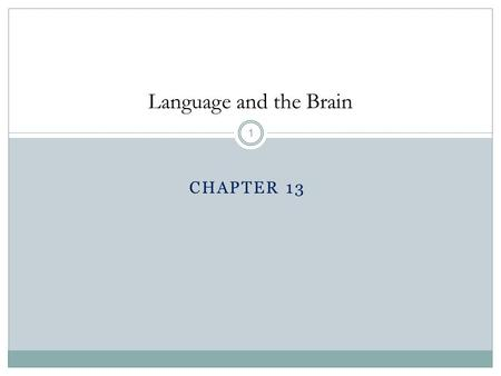 CHAPTER 13 1 Language and the Brain. Neurolinguistics 2 The relationship between language and the brain.  Where is language located in the brain?  How.