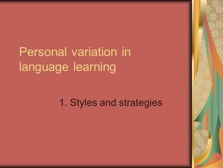 Personal variation in language learning 1. Styles and strategies.