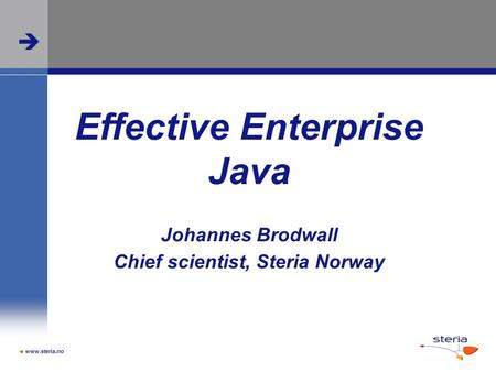  Effective Enterprise Java Johannes Brodwall Chief scientist, Steria Norway  www.steria.no.